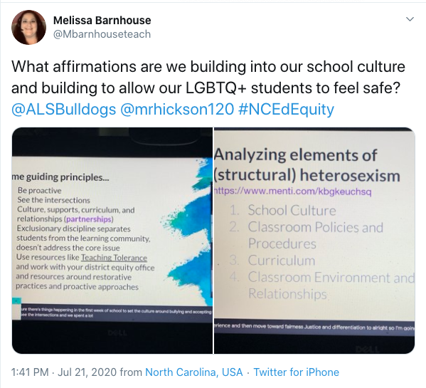 Tweet from Melissa Barnhouse: What affirmations are we building into our school culture and building to allow our LGBTQ+ students to feel safe? @ALSBulldogs @mrhickson120 #NCEdEquity. Displaying images of session slides during the Zoom presentation featuring a slide titled Analyzing elements of (structural) heterosexism.