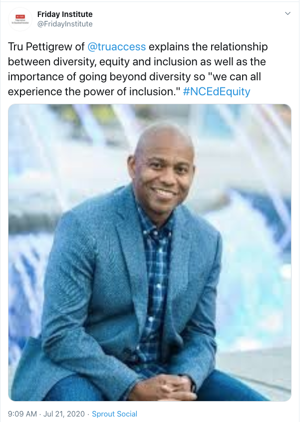 "Tweet from Friday Institute: Tru Pettigrew of @truaccess explains the relationship between diversity, equity and inclusion as well as the importance of going beyond diversity so ""we can all experience the power of inclusion."" #NCEdEquity. Includes image of Tru Pettigrew."