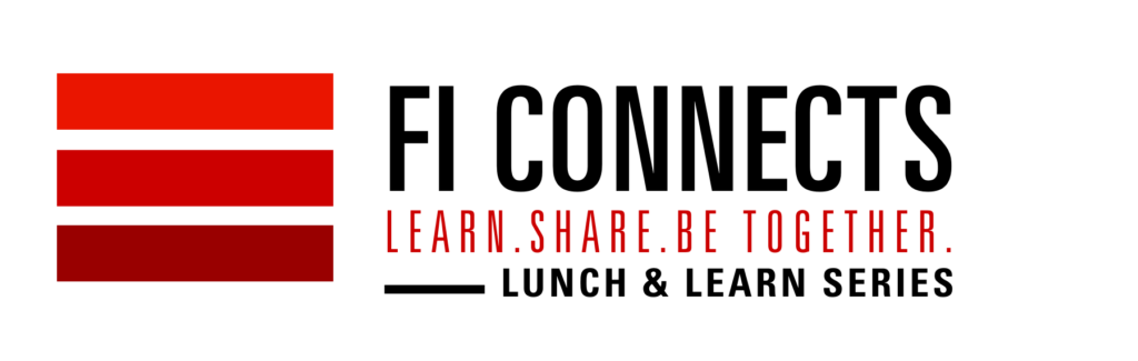 FI Connects. Learn. Share. Be Together. Lunch and Learn Series