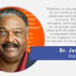 """""""Diversity in education is imperative for an evolving democracy and for America's participation in a global economy. When defined as the inclusion, participation and respect for all people and the full range of ideas and life experiences, diversity in education helps prepare people for an engaged civic life, as well as for success in the global workforce."""" -Dr. Jose Picart, Deputy Director"""