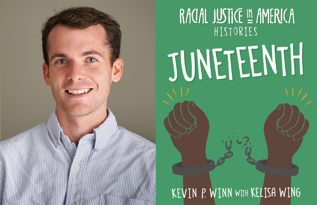 Side by side image of Kevin Winn and the cover of his new book, Juneteenth. The cover has two black hands in handcuffs with the chain breaking in the middle. The background is green. The title says Racial Justice in America Histories: Juneteenth. By Kevin P. Winn and Kelisa Wing.